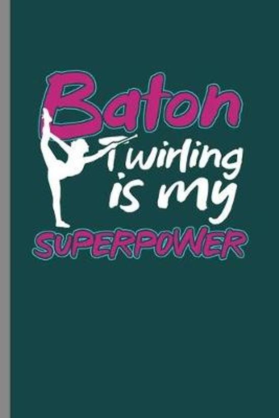 Baton twirling is my Superpower