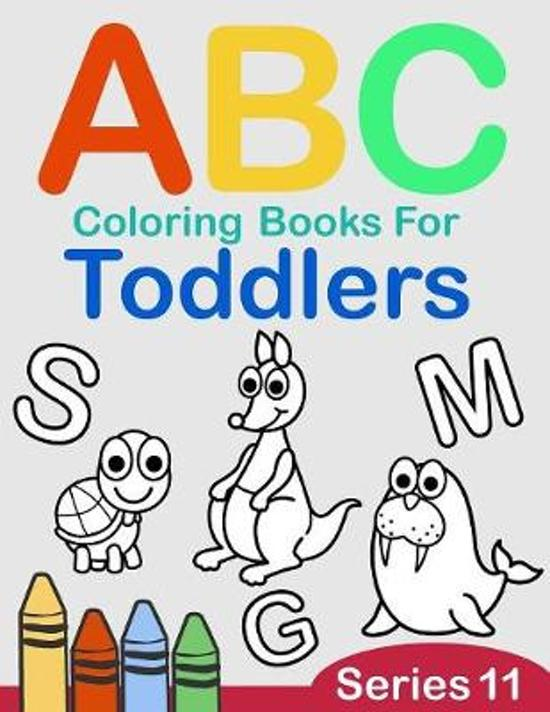 ABC Coloring Books for Toddlers Series 11: A to Z coloring sheets, JUMBO Alphabet coloring pages for Preschoolers, ABC Coloring Sheets for kids ages 2