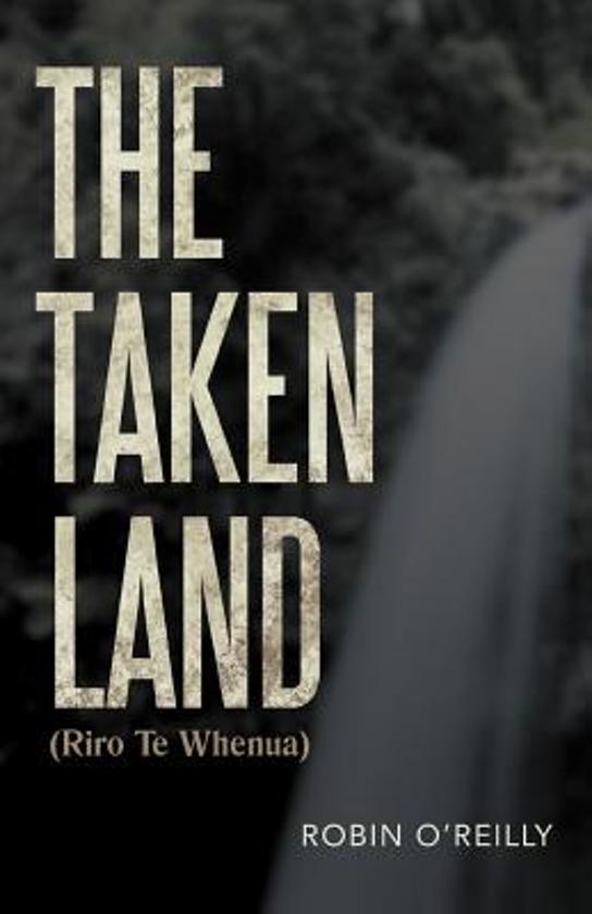 The Taken Land (Riro Te Whenua)