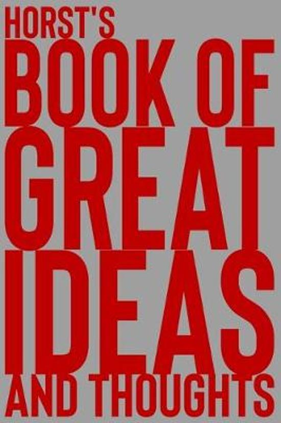 Horst's Book of Great Ideas and Thoughts: 150 Page Dotted Grid and individually numbered page Notebook with Colour Softcover design. Book format: 6 x