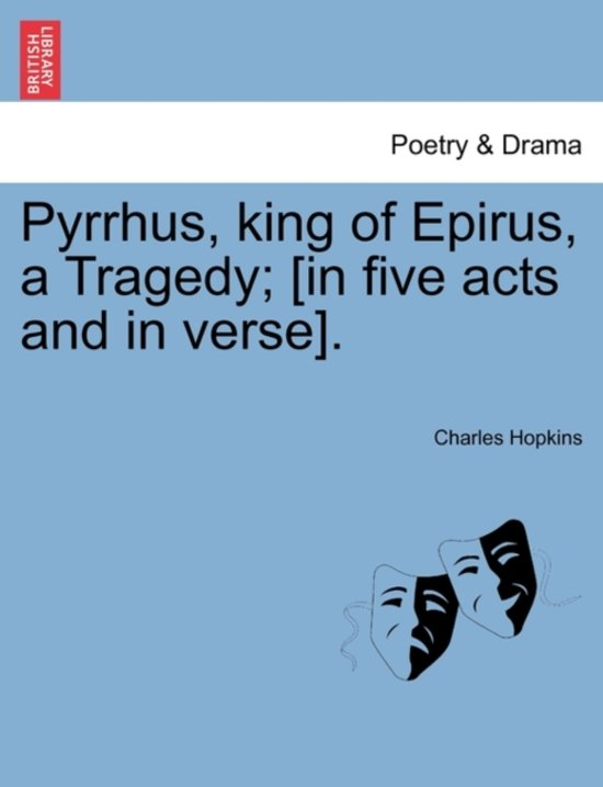 Pyrrhus, king of Epirus, a Tragedy