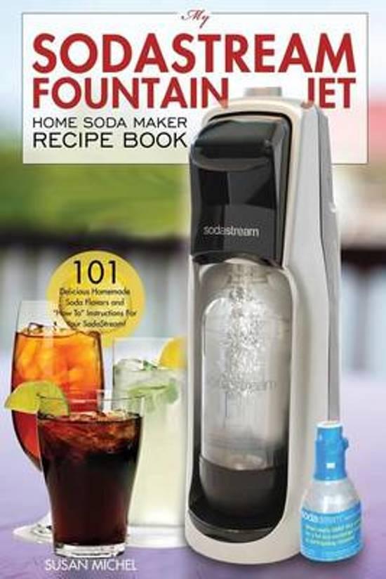 My Sodastream Fountain Jet Home Soda Maker Recipe Book