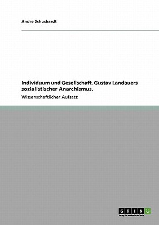 Individuum Und Gesellschaft. Gustav Landauers Sozialistischer Anarchismus.