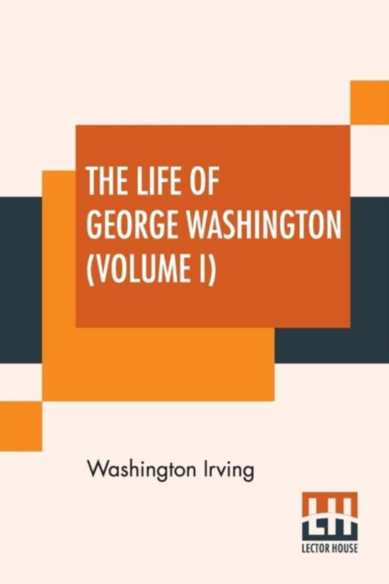 The Life Of George Washington (Volume I)