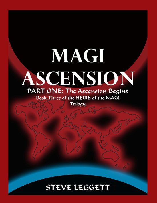 Magi Ascension: Part One: The Ascension Begins Book Three of the Heirs of the Magi Trilogy