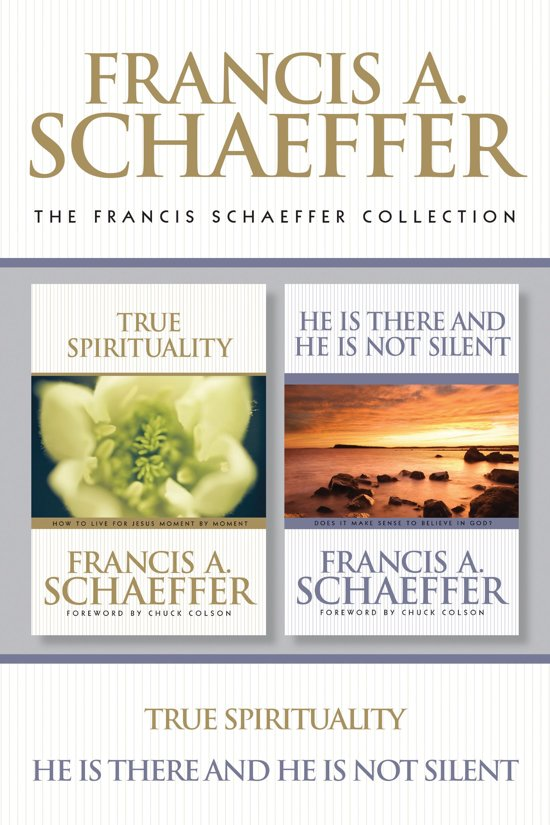The Francis Schaeffer Collection: True Spirituality / He Is There and He Is Not Silent