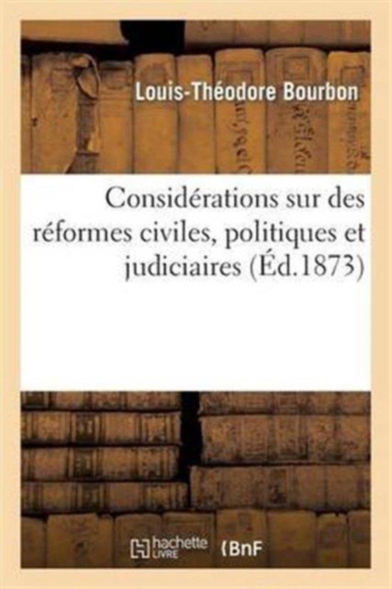 Consid�rations Sur Des R�formes Civiles, Politiques Et Judiciaires Accomplies Depuis Le Xvie Si�cle