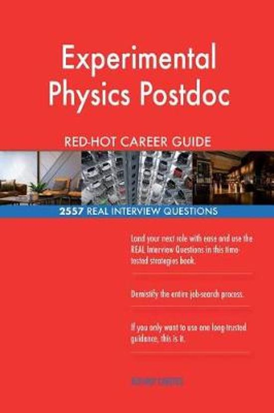 Experimental Physics Postdoc Red-Hot Career Guide; 2557 Real Interview Questions