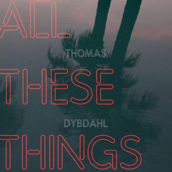 Afbeeldingsresultaat voor Dybdahl, Thomas-All These Things