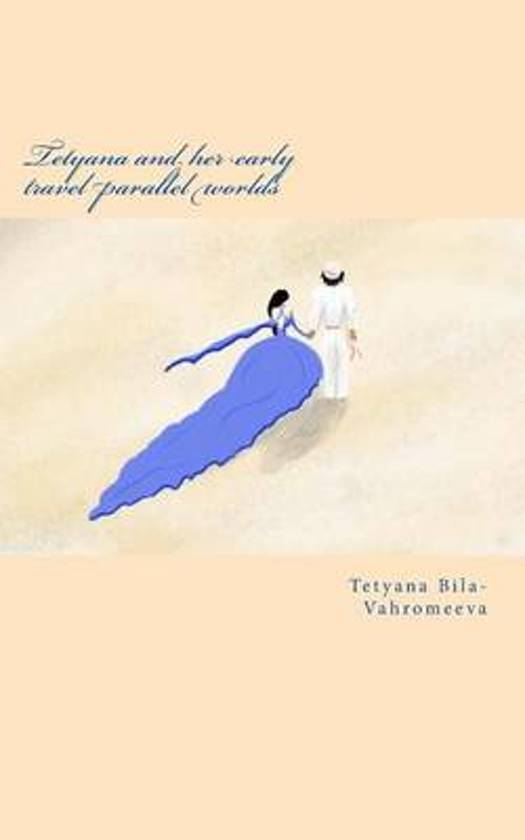 Tetyana and Her Early Travel Parallel Worlds