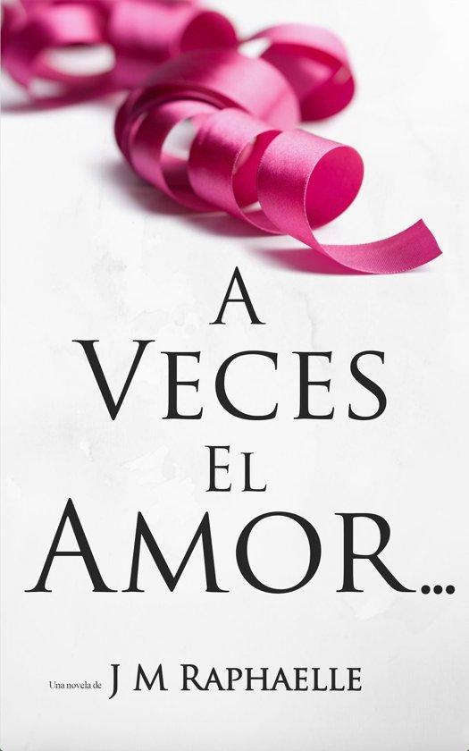 A Veces El Amor...