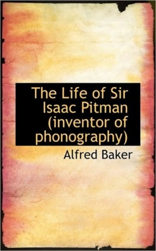 The Life of Sir Isaac Pitman (Inventor of Phonography)