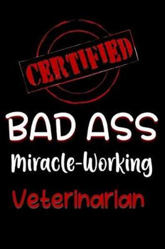 Certified Bad Ass Miracle-Working Veterinarian