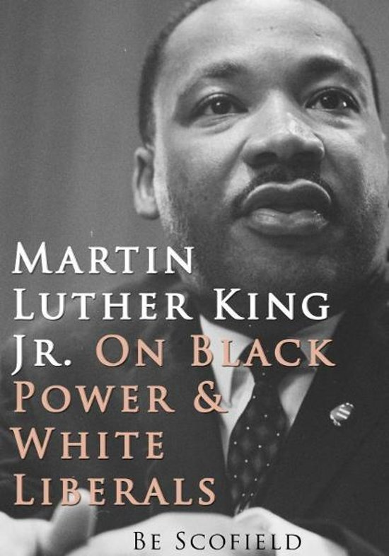 Martin Luther King Jr. on Black Power and White Liberals