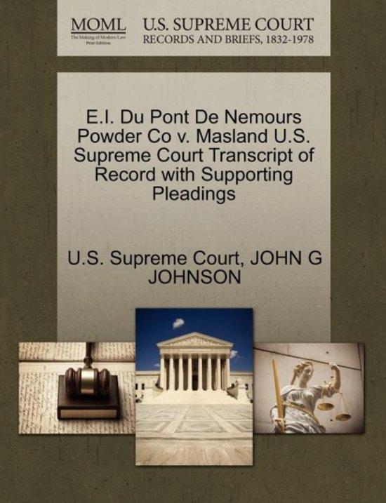 E.I. Du Pont de Nemours Powder Co V. Masland U.S. Supreme Court Transcript of Record with Supporting Pleadings