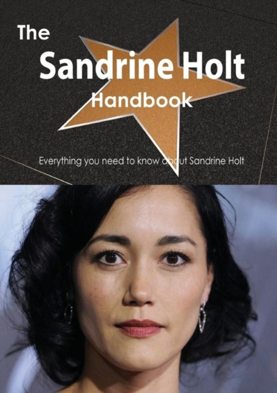 The Sandrine Holt Handbook - Everything You Need to Know about Sandrine Holt
