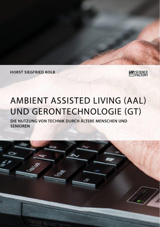 Ambient Assisted Living (AAL) und Gerontechnologie (GT). Die Nutzung von Technik durch ältere Menschen und Senioren