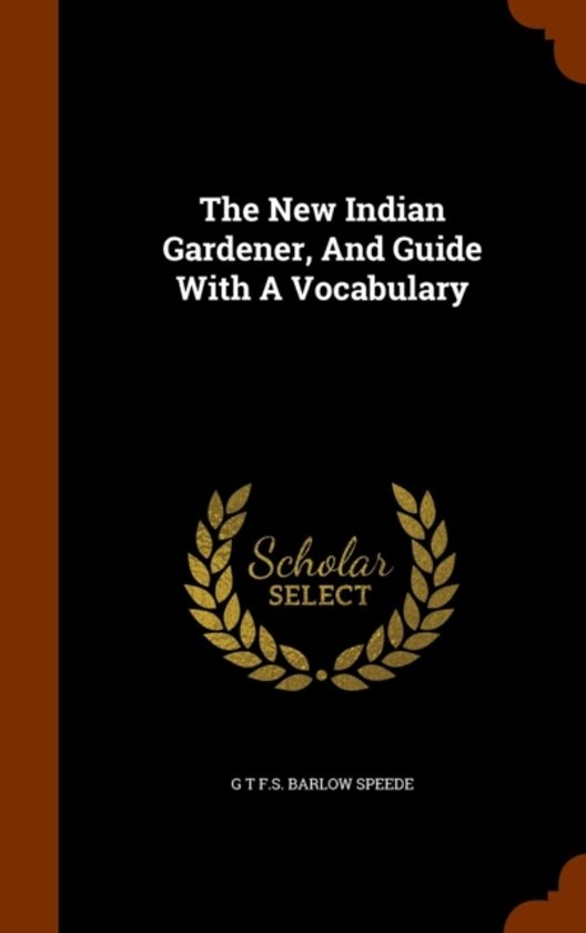 The New Indian Gardener, and Guide with a Vocabulary