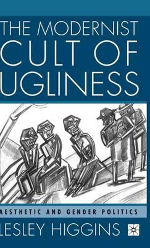 The Modernist Cult of Ugliness