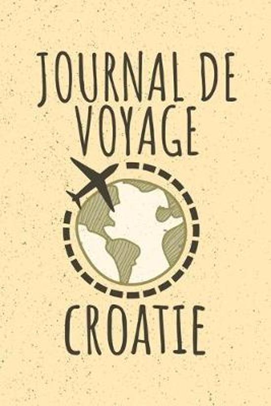 Journal de Voyage Croatie: Livre de vacances - 15,24cm x 22,86 cm, Format 6x9 - 110 pages � remplir - cadeau pour voyageurs -