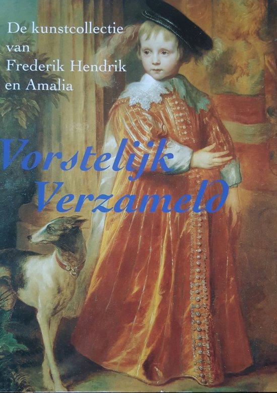 Vorstelijk verzameld. De kunstcollectie van Frederik Hendrik en Amalia