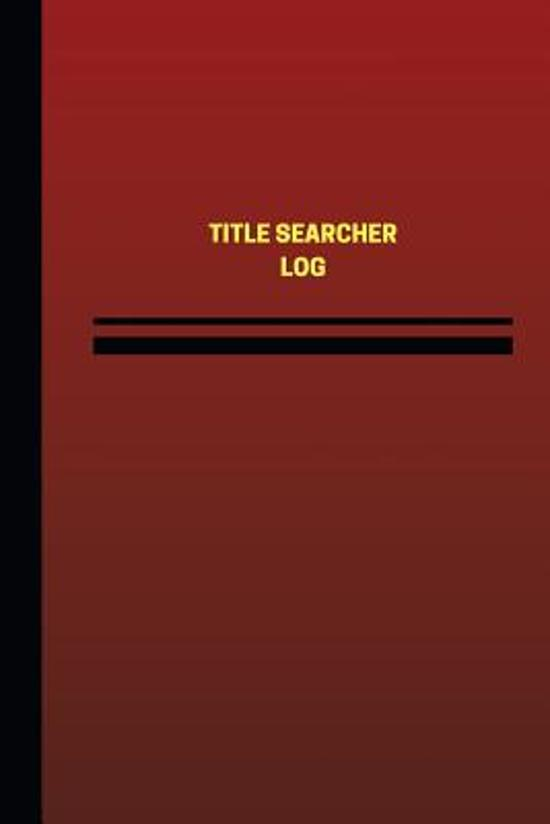 Title Searcher Log (Logbook, Journal - 124 Pages, 6 X 9 Inches)