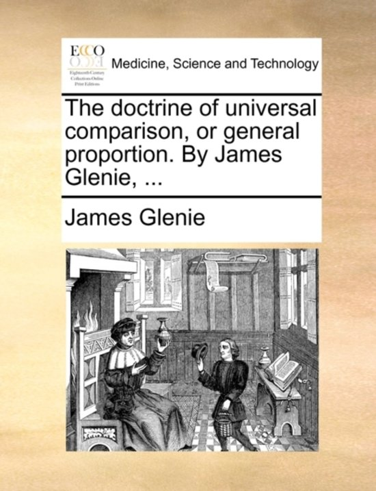 The Doctrine of Universal Comparison, or General Proportion. by James Glenie,