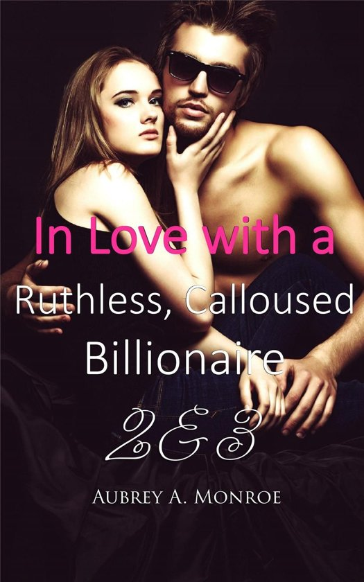 In Love with a Ruthless, Calloused Billionaire 2 & 3