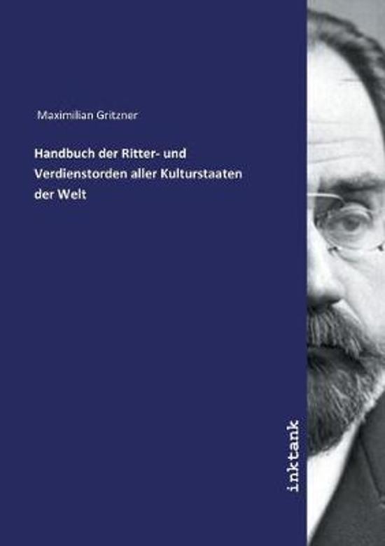 Handbuch Der Ritter- Und Verdienstorden Aller Kulturstaaten Der Welt