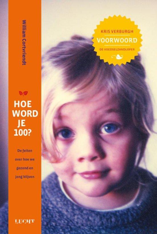 Boek cover Hoe word je 100? van William Cortvriendt (Paperback)