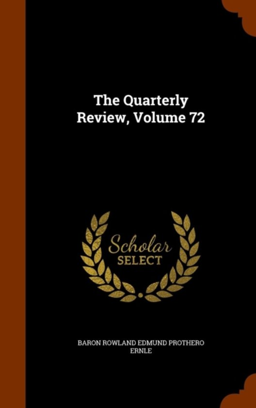 The Quarterly Review, Volume 72