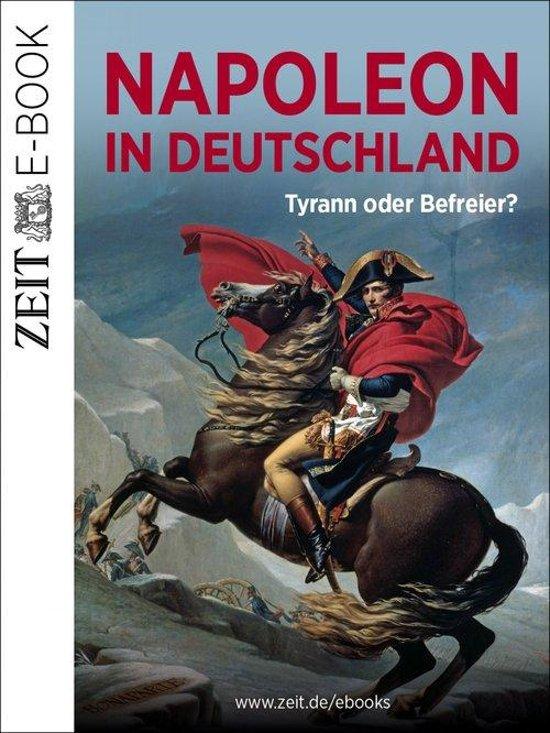 Napoleon in Deutschland – Tyrann oder Befreier?