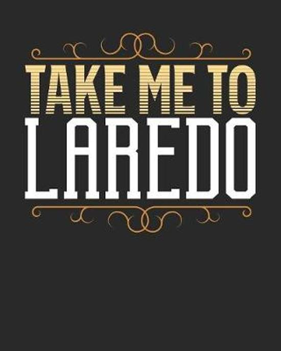 Take Me To Laredo: Laredo Travel Journal- Laredo Vacation Journal - 150 Pages 8x10 - Packing Check List - To Do Lists - Outfit Planner An