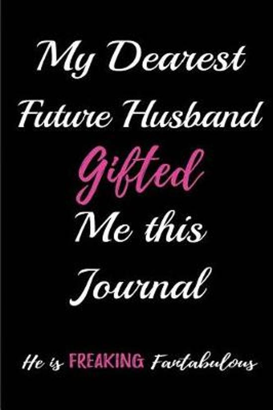My Dearest Future Husband Gave Me This Journal. He Is Freaking Fantabulous