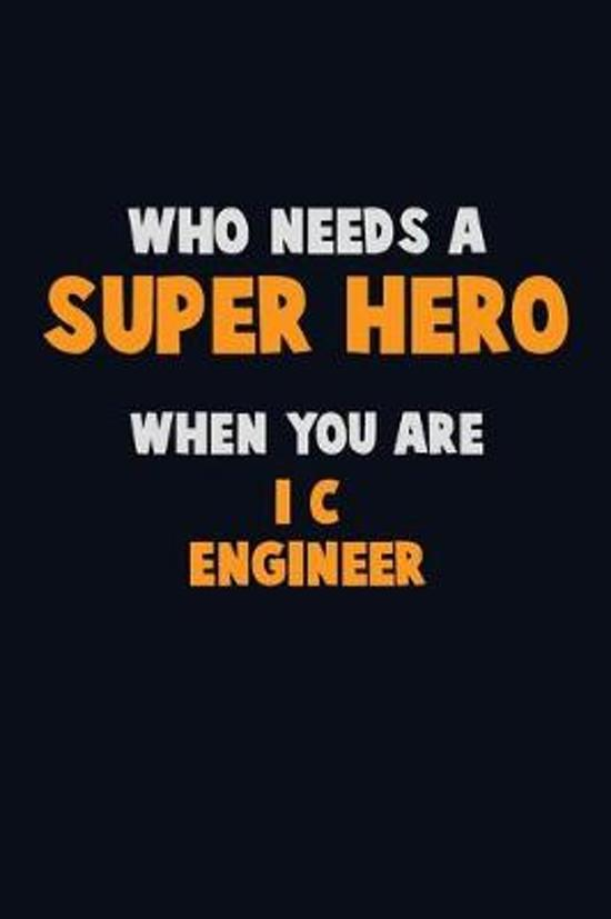 Who Need A SUPER HERO, When You Are I&C Engineer: 6X9 Career Pride 120 pages Writing Notebooks