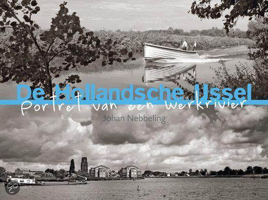 De Hollandsche Ijssel, Portret van een Werkrivier, door Johan Nebbeling