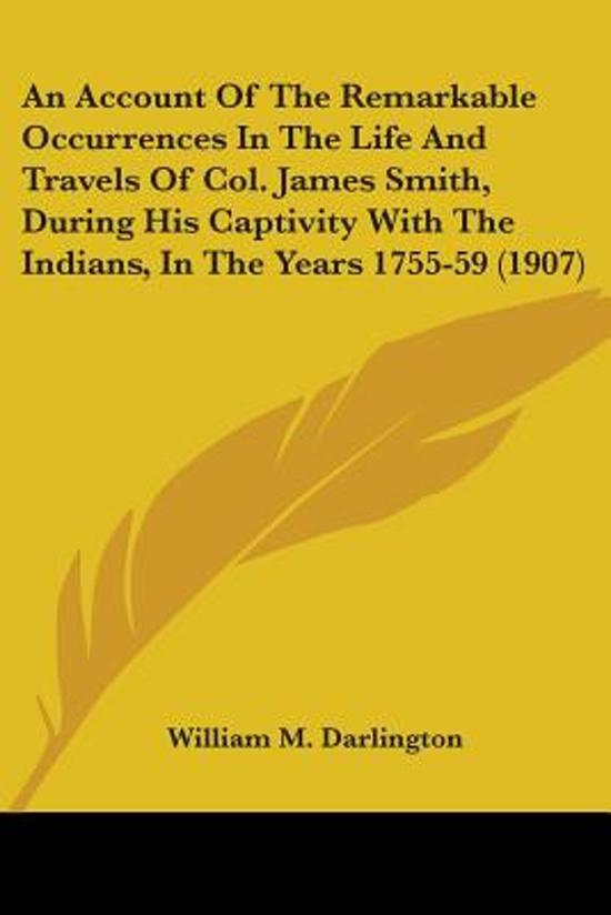 An Account of the Remarkable Occurrences in the Life and Travels of Col. James Smith, During His Captivity with the Indians, in the Years 1755-59 (1907)