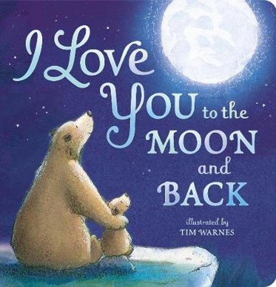 Bolcom I Love You To The Moon And Back Little Tiger Press