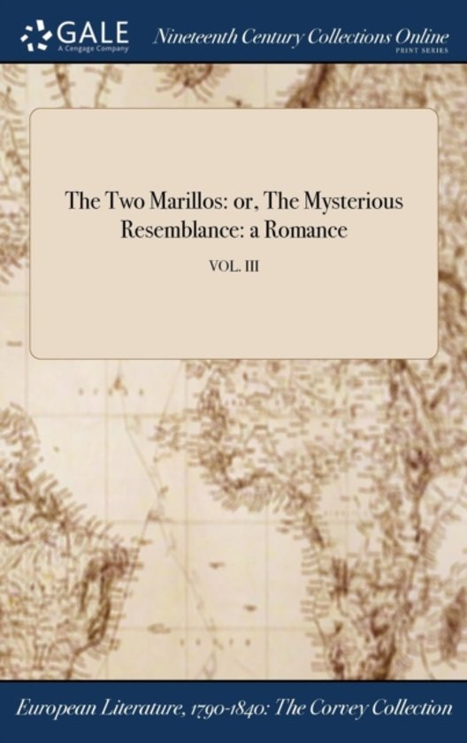 the Two Marillos: Or, the Mysterious Resemblance: a Romance; Vol. III