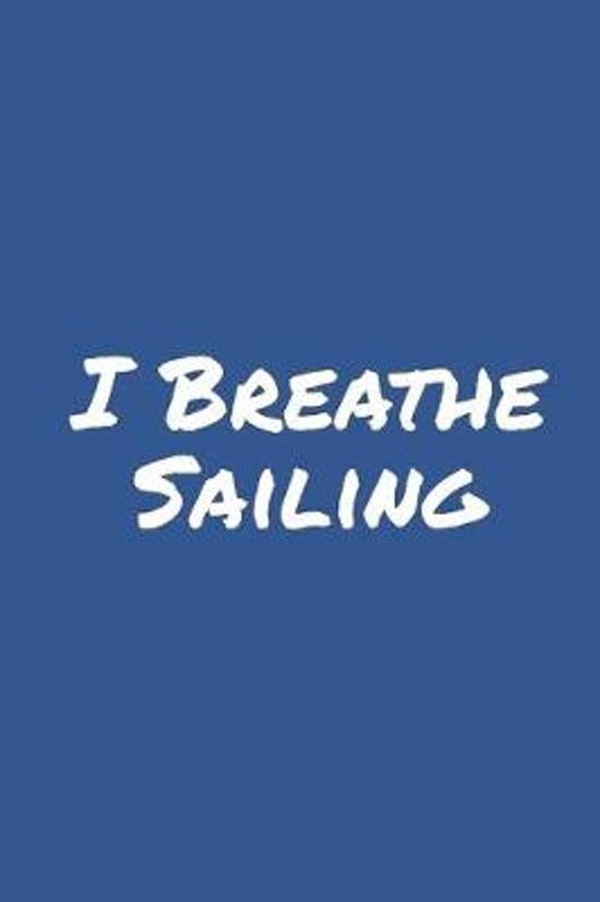 I Breathe Sailing: Blank Lined Notebook