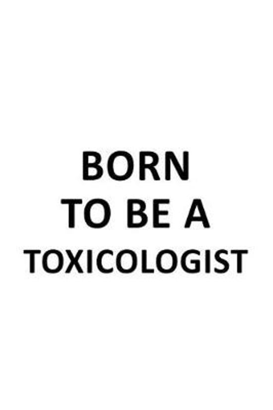 Born To Be A Toxicologist: Personal Toxicologist Notebook, Toxico Worker Journal Gift, Diary, Doodle Gift or Notebook - 6 x 9 Compact Size, 109 B