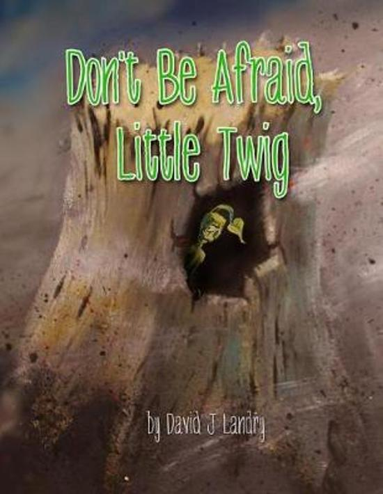 Don't Be Afraid, Little Twig