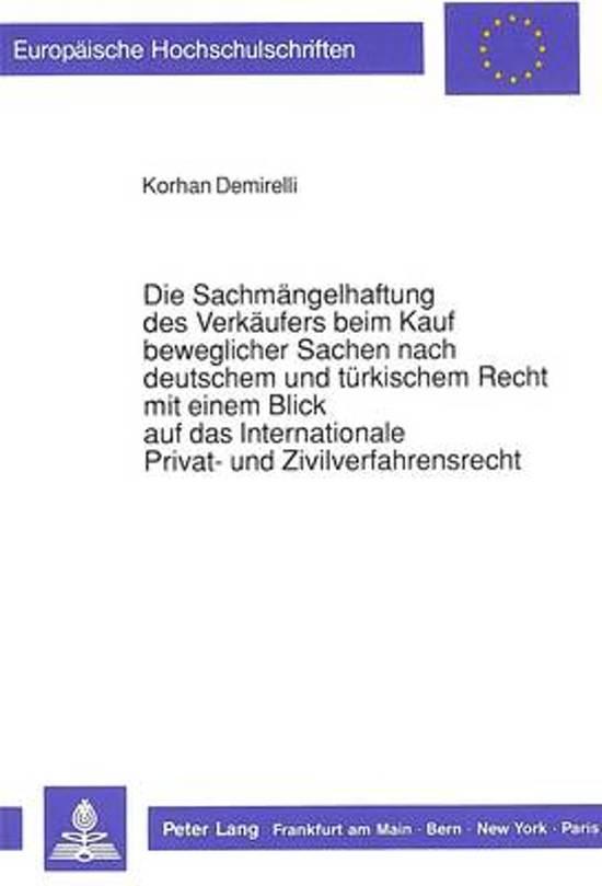 Die Sachmaengelhaftung Des Verkaeufers Beim Kauf Beweglicher Sachen Nach Deutschem Und Tuerkischem Recht Mit Einem Blick Auf Das Internationale Privat- Und Zivilverfahrensrecht