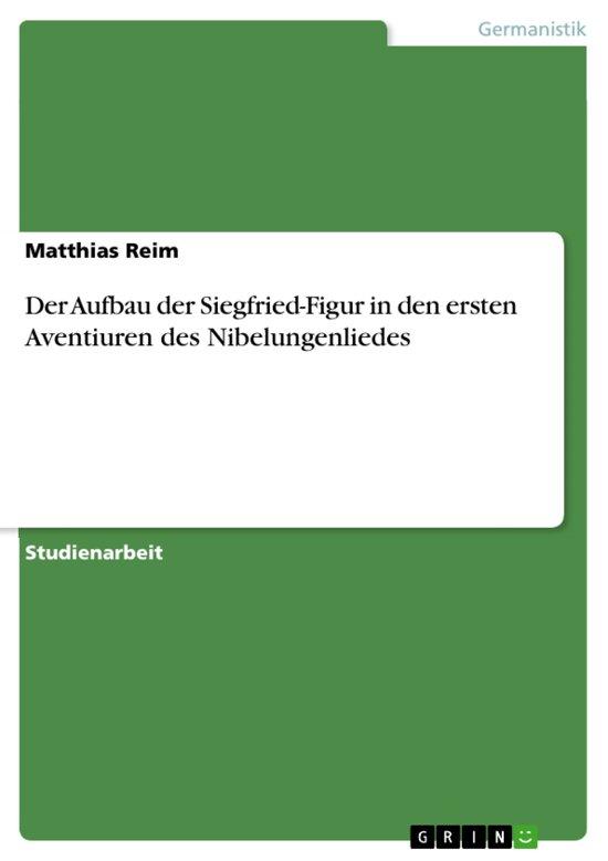 Der Aufbau der Siegfried-Figur in den ersten Aventiuren des Nibelungenliedes