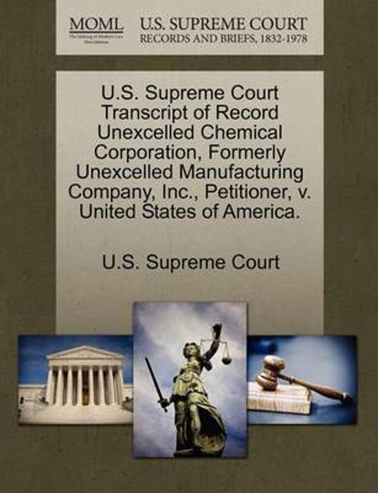 U.S. Supreme Court Transcript of Record Unexcelled Chemical Corporation, Formerly Unexcelled Manufacturing Company, Inc., Petitioner, V. United States of America.