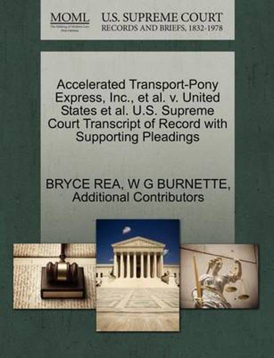 Accelerated Transport-Pony Express, Inc., et al. V. United States et al. U.S. Supreme Court Transcript of Record with Supporting Pleadings