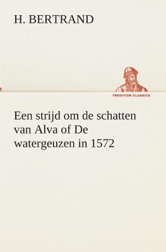 Een strijd om de schatten van alva of de watergeuzen in 1572