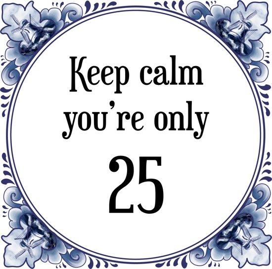 25 jaar verjaardag bol.| Verjaardag Tegeltje met Spreuk (25 jaar: Keep calm you  25 jaar verjaardag