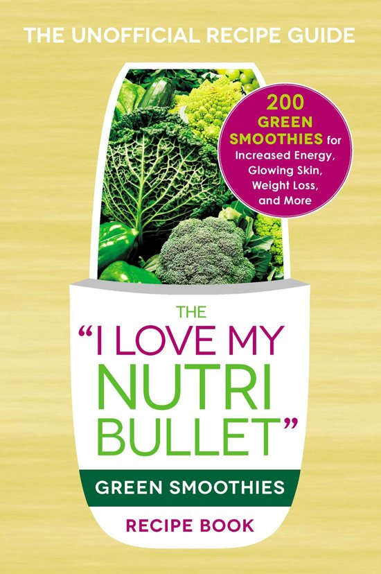 bol com | The I Love My NutriBullet Green Smoothies Recipe