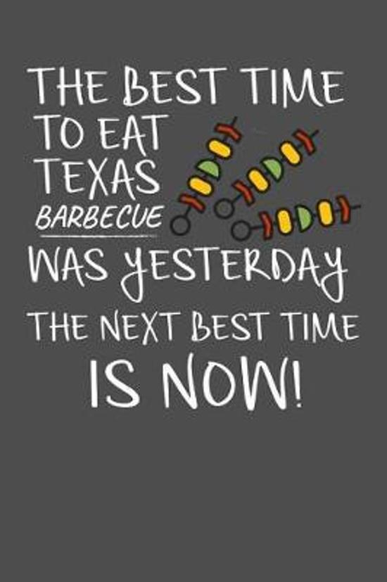 The Best Time To Eat Texas Barbecue Was Yesterday The Next Best Time Is Now